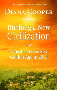 Diana Cooper – Birthing a New Civilization, Transition to the New Golden Age in 2032